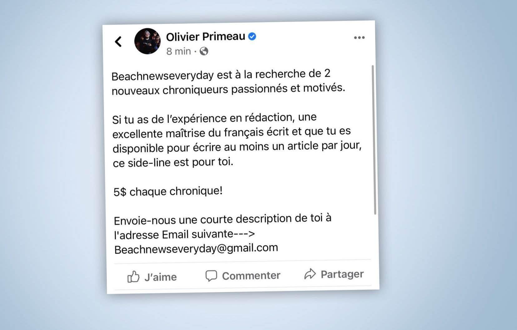 «Si tu as de l'expérience en rédaction, une excellente maîtrise du français et que tu es disponible pour écrire au moins un article par jour, ce side-line est pour toi. 5 $ chaque chronique!» est-il écrit dans l'offre d'emploi diffusée sur les réseaux sociaux par Olivier Primeau vendredi matin.
